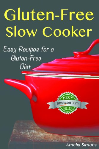 Gluten-Free Slow Cooker: Easy Recipes for a Gluten Free Diet