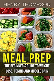 Meal Prep: The Ultimate Beginners Guide to Meal Prepping for Weight loss, Toning and Muscle Gain