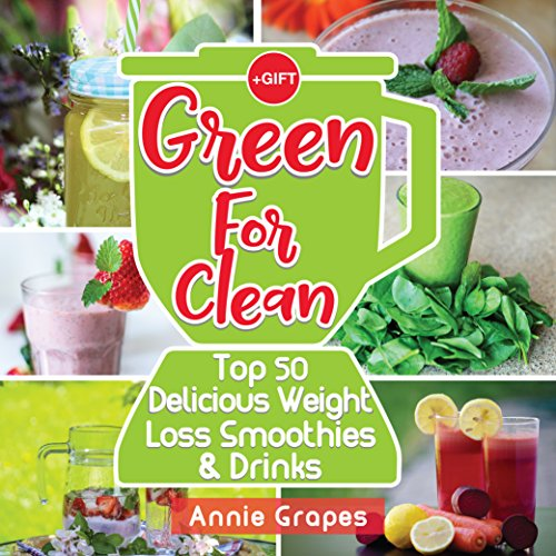 Green for Clean: Top 50 Delicious Weight Loss Smoothies & Drinks