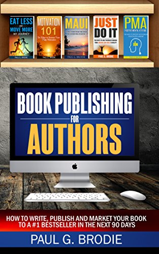 Book Publishing for Authors: How to write, publish and market your book to a #1 bestseller in the next 90 days