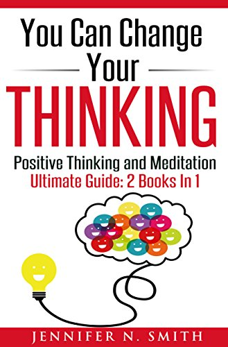 Positive Thinking: You Can Change Your Thinking