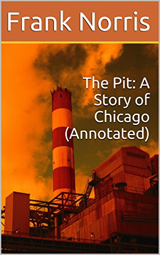 The Pit: A Story of Chicago (Annotated)