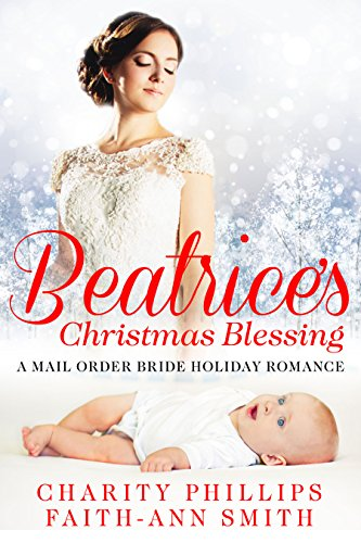 Beatrice's Christmas Blessing: A Mail Order Bride Holiday Romance