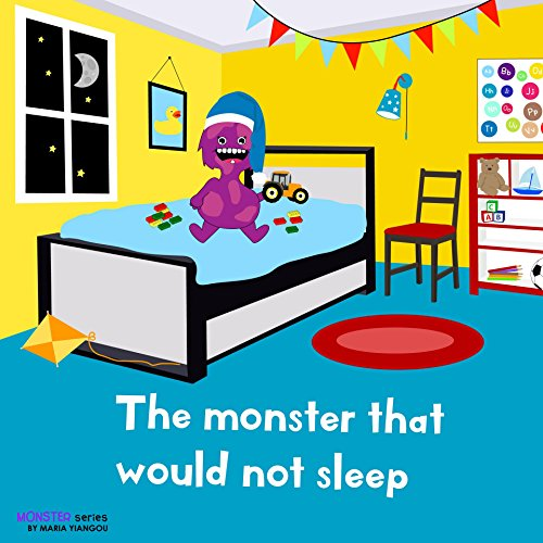 The monster that would not sleep: Bedtime story picture book. Monster scared of the dark and would not sleep. Ages 2-7 for toddlers, preschool & kindergarten kids. (Monster series)