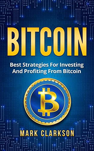 Bitcoin: Best Strategies For Investing And Profiting From Bitcoin
