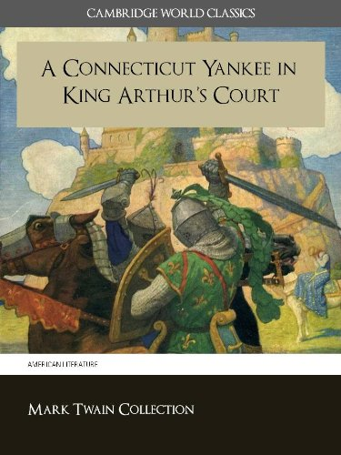 A Connecticut Yankee in King Arthur's Court (Cambridge World Classics) Critical Edition With Complete Unabridged Novel and Special Kindle Enabled Features (Annotated) (Complete Works of Mark Twain)