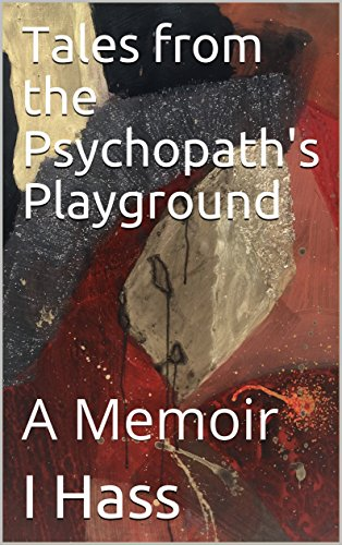 Tales from the Psychopath's Playground: A Memoir