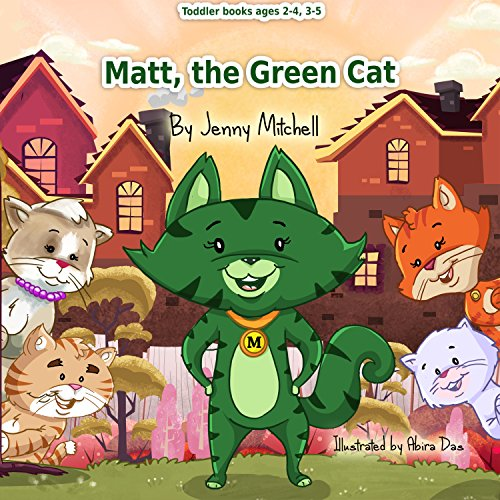 Toddler Books ages 2 -4 3-5 : MATT, the GREEN CAT : kids & toddlers books ages 2-4 3-5 about Animals Colors Emotions Kindness : activity coloring books ... 4-8, books about dinosaurs dogs  Book 1)
