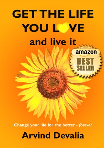 Get the Life You Love and Live it: A Simple Powerful Guide to Creating and Living the Life You Have Dreamed of