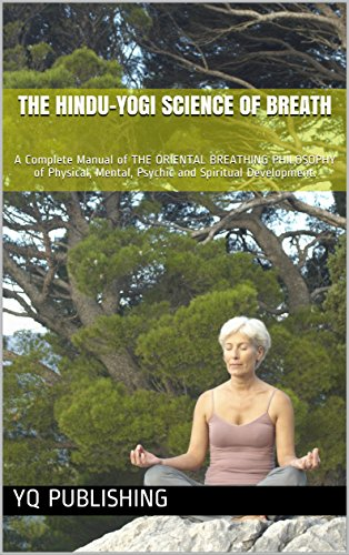 THE HINDU-YOGI Science of Breath: A Complete Manual of THE ORIENTAL BREATHING PHILOSOPHY of Physical,  Mental, Psychic and Spiritual Development.