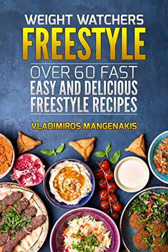 Weight Watchers Freestyle: Over 60 Fast and Delicious Freestyle Recipes
