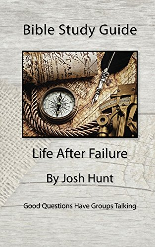 Bible Study Guide -- Life After Failure: Good Questions Have Small Groups Talking