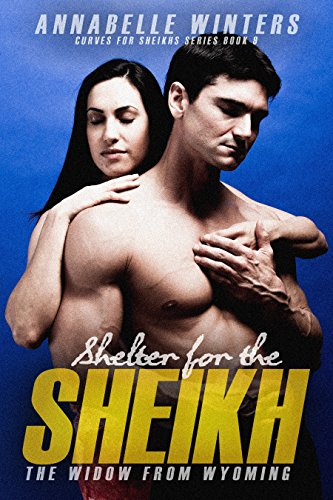 Shelter for the Sheikh: A Royal Billionaire Romance Novel (Curves for Sheikhs Series Book 9)