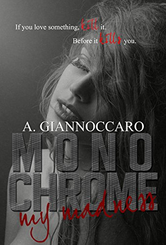 Monochrome My Madness: If you love something kill it. Before it kills you. (Colour Series Book 2)