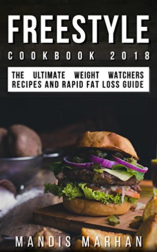 Freestyle Cookbook 2018: Lose Weight Rapidly While Enjoy Delicious WW Freestyle Recipes - WW Smart Point Recipes
