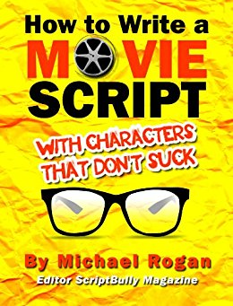 How to Write a Movie Script With Characters That Don't Suck | Vol. 2
