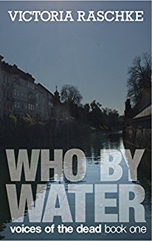 Who By Water (Voices of the Dead Book 1)