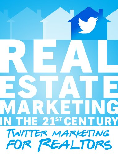 Real Estate Marketing in the 21st Century - Twitter Marketing for Realtors
