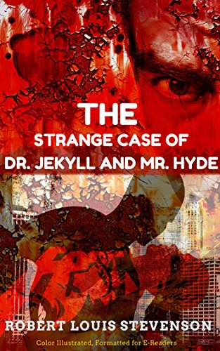 Strange case of Dr. Jekyll and Mr. Hyde: Color Illustrated, Formatted for E-Readers (Unabridged Version)