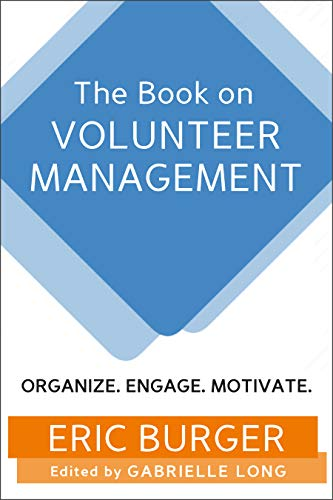 The Book on Volunteer Management: Organize. Engage. Motivate.