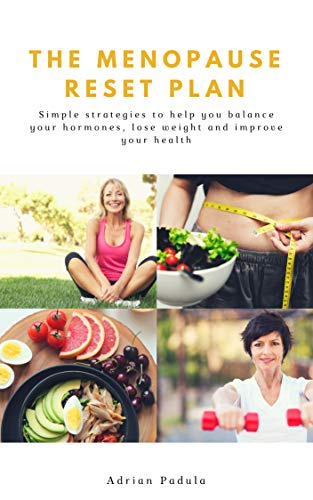 THE MENOPAUSE RESET PLAN: Simple strategies to help you balance your hormones, lose weight and improve your health!