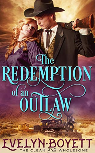 The Redemption Of An Outlaw: A Clean Western Historical Romance